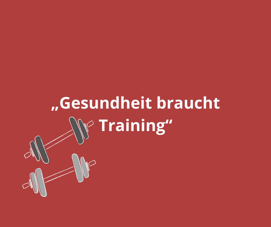 """""""Gesundheit braucht Training"""""""